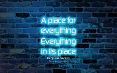 A place for everything Everything in its place, 4k, blue brick wall, Benjamin Franklin Quotes, neon text, inspiration, Benjamin Franklin, quotes about place