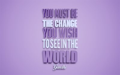 You must be the change you wish to see in the world, Mahatma Gandhi quotes, purple background, creative 3d art, motivation quotes, inspiration, popular quotes