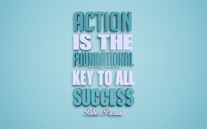 Action is the foundational key to all success, Pablo Picasso quotes, blue background, success quotes, creative 3d art, motivation quotes, inspiration, popular quotes
