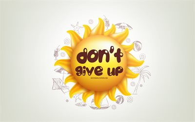 Dont give up, 3D sun, positive quotes, 3D art, Dont give up concepts, creative art, quotes about Dont give up, motivation quotes