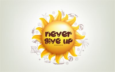 Never Give Up, 3D sun, positive quotes, 3D art, Never Give Up concepts, creative art, quotes about Never Give Up, motivation quotes