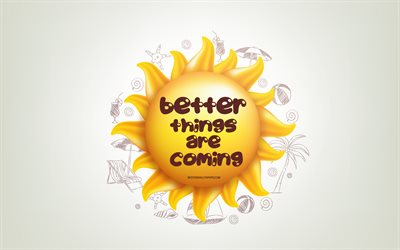 Better things are coming, 3D sun, positive quotes, 3D art, creative art, wish for a day, quotes about Better things, motivation quotes