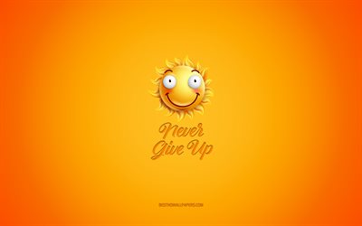 Never Give Up, motivation, inspiration, creative 3d art, smile icon, yellow background, Never Give Up concepts, motivation quotes, day of wishes, positive wishes