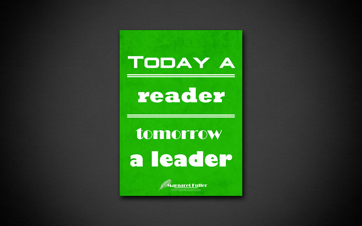 Today A Reader Tomorrow Leader 4k Business Quotes Margaret Fuller Motivation