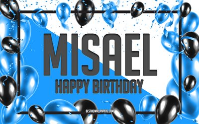 Happy Birthday Misael, Birthday Balloons Background, Misael, wallpapers with names, Misael Happy Birthday, Blue Balloons Birthday Background, Misael Birthday