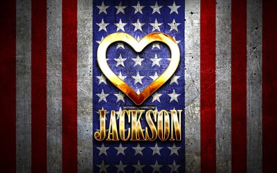 I Love Jackson, american cities, golden inscription, USA, golden heart, american flag, Jackson, favorite cities, Love Jackson