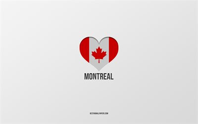 I Love Montreal, Canadian cities, gray background, Montreal, Canada, Canadian flag heart, favorite cities, Love Montreal