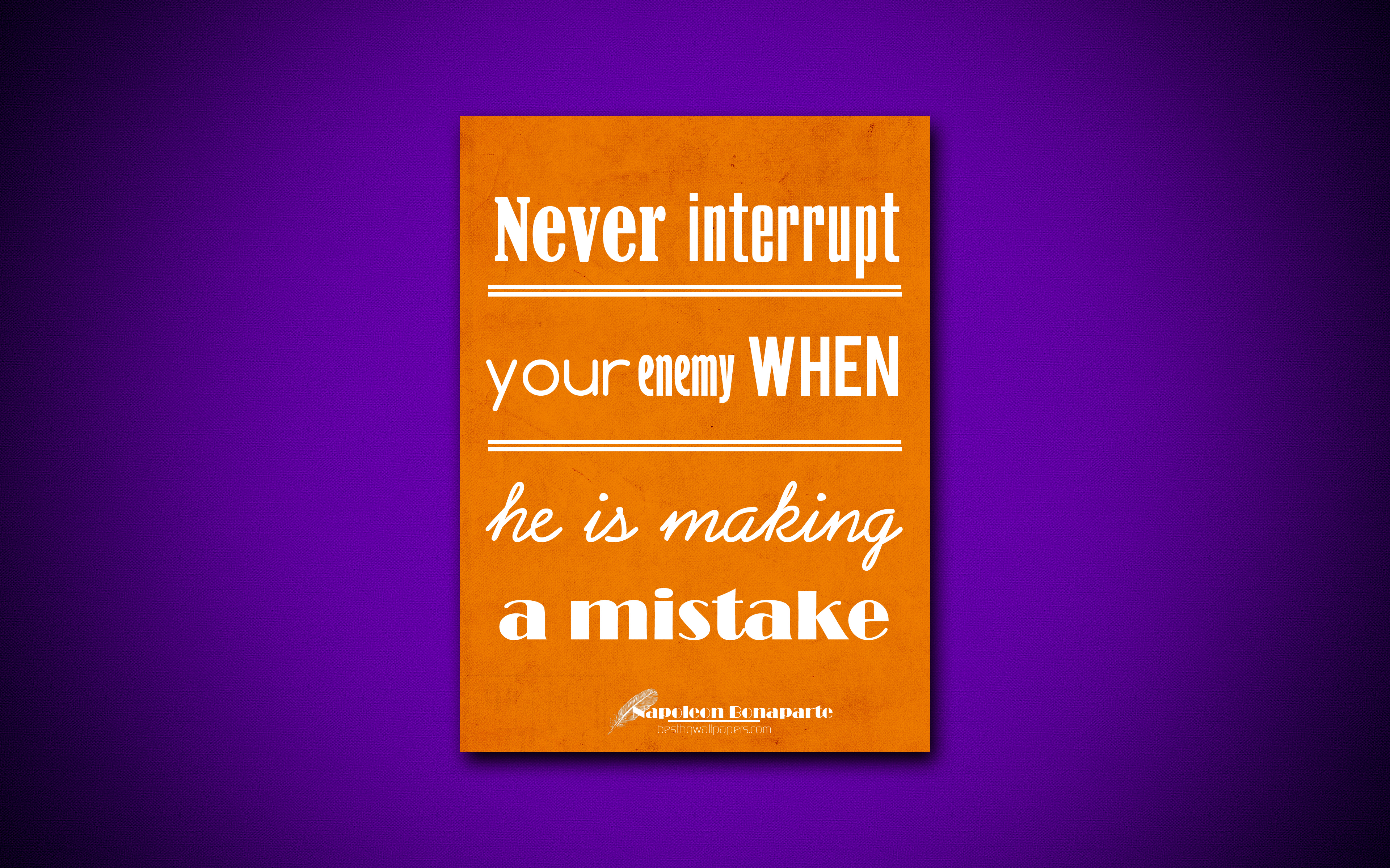 never interrupt your enemy when he is making a mistake
