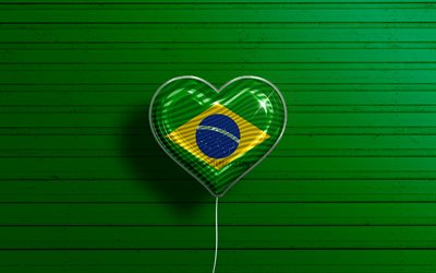 I Love Brazil, 4k, realistic balloons, green wooden background, South American countries, Brazilian flag heart, favorite countries, flag of Brazil, balloon with flag, Brazilian flag, South America, Brazil, Love Brazil