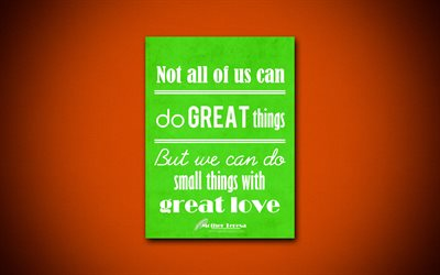 4k, Not all of us can do great things But we can do small things with great love, Mother Teresa, green paper, inspiration, Mother Teresa quotes