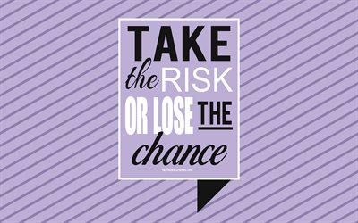 Take the risk or lose the chance, motivation quotes, creative art, typography, quotes about risk, quotes about chances, motivation, inspiration