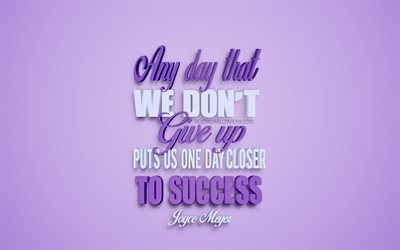 Any day that we dont give up puts us one day closer to success, Joyce Meyer quotes, quotes about success, motivation, inspiration, purple 3d art, purple background, popular quotes