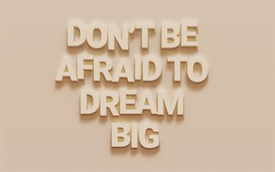 Dont Be afraid to dream big, stylish 3d art, motivation quotes, popular quotes, quotes about dreams