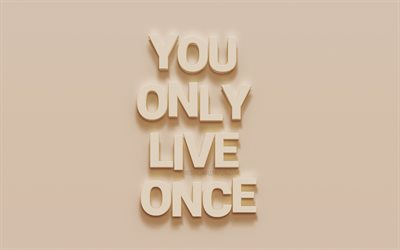 You only live once, motivation quotes, beige wall texture, popular quotes, inspiration, quotes about life