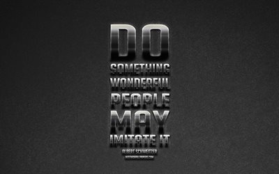 Do something wonderful people may imitate it, Albert Schweitzer quotes, creative metal art, motivation quotes, inspiration