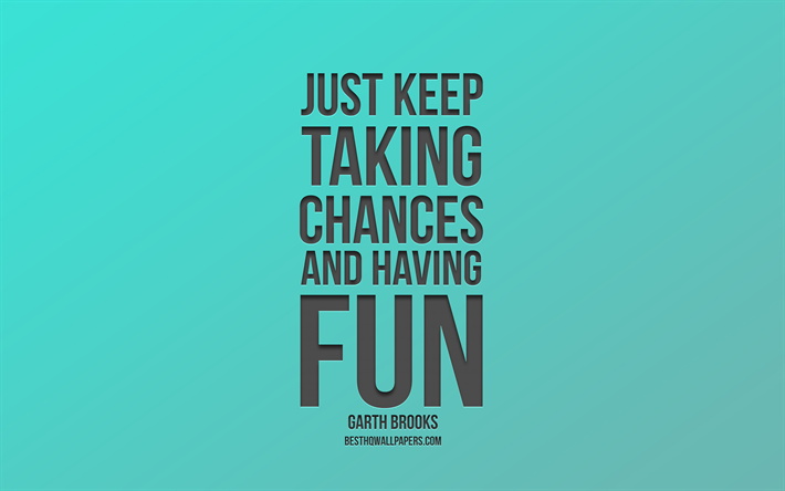 Download wallpapers Just keep taking chances and having fun ...