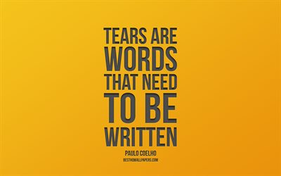 Tears are words that need to be written, Paulo Coelho Quotes, yellow background, stylish art, minimalism, popular quotes