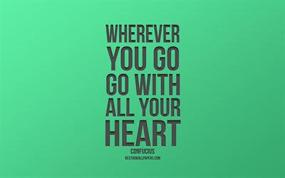 Wherever you go go with all your heart, Confucius quotes, green background, stylish art, popular quotes, minimalism