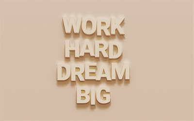 Work Hard Dreab Big, motivation quotes, creative art, quotes about dreams, beige wall background, inspiration, 3d art