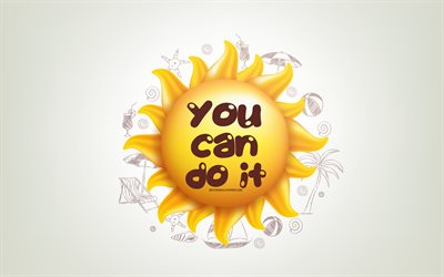 You Can Do It, 3D sun, positive quotes, 3D art, You Can Do It concepts, creative art, quotes about action, motivation quotes