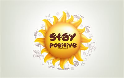 Stay Positive, 3D sun, positive quotes, 3D art, Stay Positive concepts, creative art, quotes about Stay Positive, motivation quotes