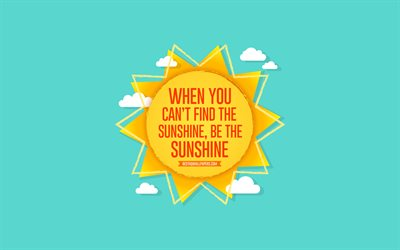 When you cant find the sunshine be the sunshine, sun, blue background, summer concerts, positive wishes, summer art, paper sun, quote motivation