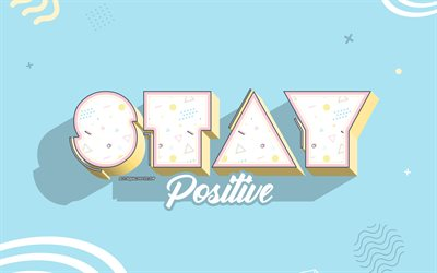 Stay positive, blue creative background, positive messages, motivation, Stay positive concepts, 3d art, positive wishes