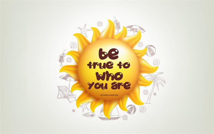 Be true to who you are, 4k, 3D sun, positive quotes, 3D art, creative art, wish for a day, quotes about people, motivation quotes