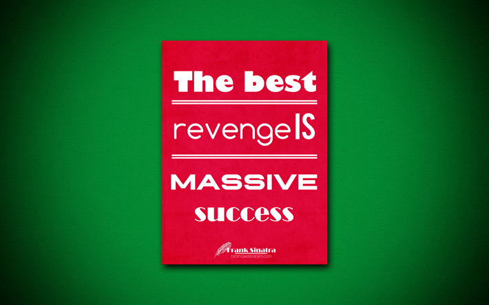 Download Wallpapers The Best Revenge Is Massive Success 4k Business Quotes Frank Sinatra Motivation Inspiration For Desktop Free Pictures For Desktop Free