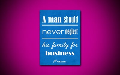 A man should never neglect his family for business, 4k, business quotes, Walt Disney, motivation, inspiration