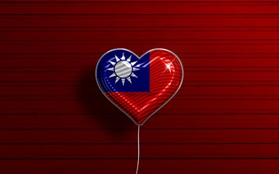 I Love Taiwan, 4k, realistic balloons, red wooden background, Asian countries, Taiwanese flag heart, favorite countries, flag of Taiwan, balloon with flag, Taiwanese flag, Taiwan, Love Taiwan