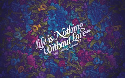 Quotes, life is nothing without love, quotes about life, inspiration