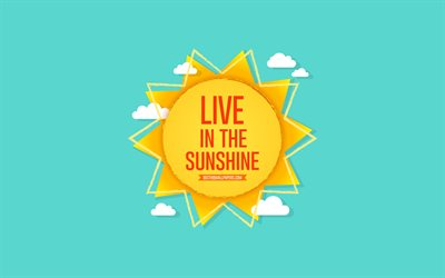 Live in the sunshine, sun, blue sky, sunshine concepts, summer concepts, positive quotes, quotes about sunshine