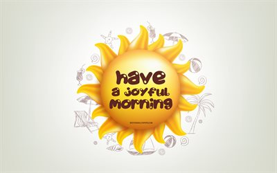Have a Joyful Morning, 3D sun, positive quotes, 3D art, Have a Joyful Morning concepts, creative art, wish for a Morning, quotes about Morning, motivation quotes