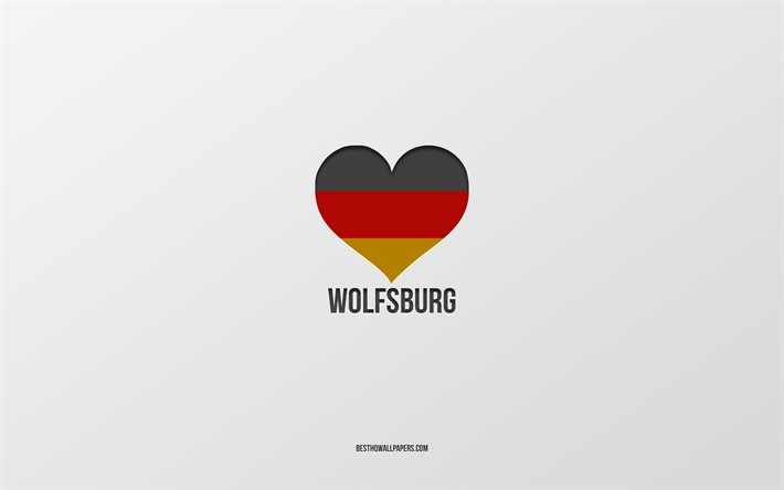 I Love Wolfsburg, German cities, gray background, Germany, German flag heart, Wolfsburg, favorite cities, Love Wolfsburg
