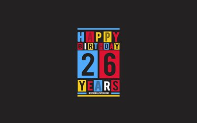 Happy 26 Years Birthday, Birthday Flat Background, 26th Happy Birthday, Creative Flat Art, 26 Years Birthday, Happy 26th Birthday, Colorful Abstraction, Happy Birthday Background