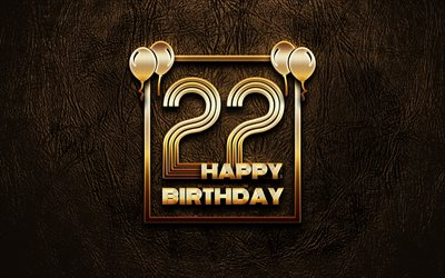 Happy 22nd birthday, golden frames, 4K, golden glitter signs, Happy 22 Years Birthday, 22nd Birthday Party, brown leather background, 22nd Happy Birthday, Birthday concept, 22nd Birthday