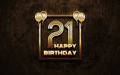 Happy 21st birthday, golden frames, 4K, golden glitter signs, Happy 21 Years Birthday, 21st Birthday Party, brown leather background, 21st Happy Birthday, Birthday concept, 21st Birthday