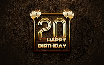Happy 20th birthday, golden frames, 4K, golden glitter signs, Happy 20 Years Birthday, 20th Birthday Party, brown leather background, 20th Happy Birthday, Birthday concept, 20th Birthday