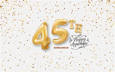 45th Anniversary, 3d balloons letters, Anniversary background with balloons, 45 Years Anniversary, Happy 45th Anniversary, white background, Anniversary, greeting card, Happy 45 Years Anniversary