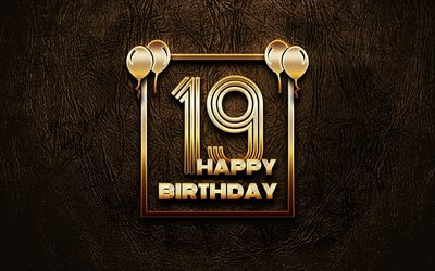 Happy 19th birthday, golden frames, 4K, golden glitter signs, Happy 19 Years Birthday, 19th Birthday Party, brown leather background, 19th Happy Birthday, Birthday concept, 19th Birthday