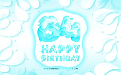 Happy 84 Years Birthday, 4k, 3D petals frame, Birthday Party, blue background, Happy 84th birthday, 3D letters, 84th Birthday Party, Birthday concept, 84th Happy Birthday, artwork, 84th Birthday