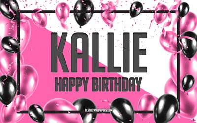 Happy Birthday Kallie, Birthday Balloons Background, Kallie, wallpapers with names, Kallie Happy Birthday, Pink Balloons Birthday Background, greeting card, Kallie Birthday