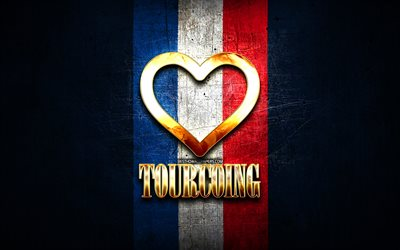 I Love Tourcoing, french cities, golden inscription, France, golden heart, Tourcoing with flag, Tourcoing, favorite cities, Love Tourcoing