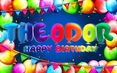 Happy Birthday Theodor, 4k, colorful balloon frame, Theodor name, blue background, Theodor Happy Birthday, Theodor Birthday, popular german male names, Birthday concept, Theodor
