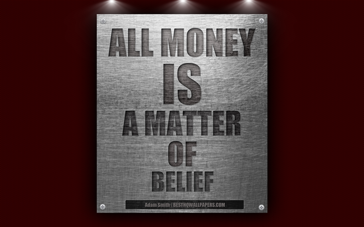 All Money Is A Matter Of Belief Adam Smith Quotes About