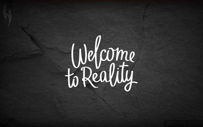 Quotes, motivation, welcome to reality