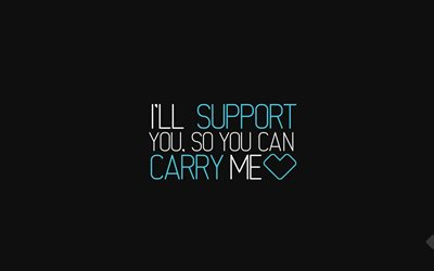 quotes, I Will Support You So You Can Carry Me, minimal