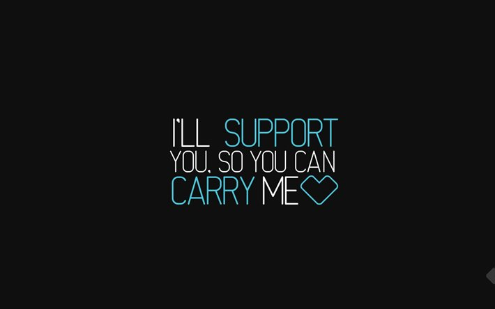 Download Wallpapers Quotes I Will Support You So You Can Carry Me