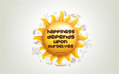 Happiness depends upon ourselves, 3D sun, positive quotes, 3D art, positive concepts, creative art, wish for a day, quotes about Happines